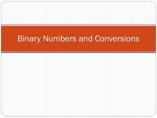 Binary Numbers and Conversions