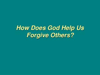 How Does God Help Us Forgive Others?