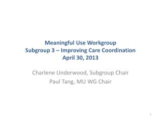 Meaningful Use Workgroup Subgroup 3 – Improving Care Coordination April 30, 2013