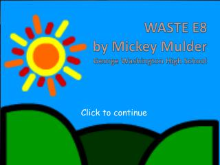 WASTE E8 by Mickey Mulder George Washington High School