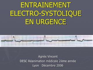 ENTRAINEMENT ELECTRO-SYSTOLIQUE EN URGENCE