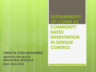 SUSTAINABILITY OF COMBI AS COMMUNITY BASED INTERVENTION  IN DENGUE CONTROL