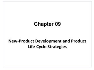 Chapter 09 New-Product Development and Product Life-Cycle  Strategies