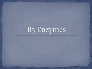 B3 Enzymes