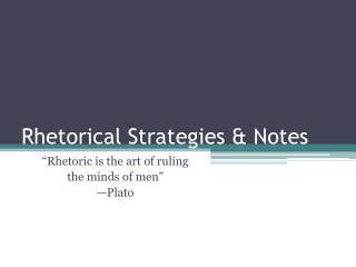 Rhetorical Strategies & Notes