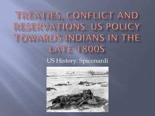 Treaties, Conflict and Reservations: US Policy Towards Indians in the late 1800s