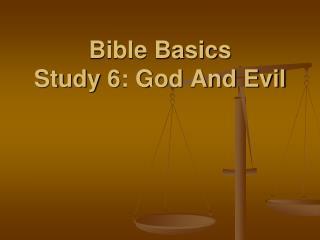 Bible Basics Study  6: God And Evil