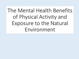The Mental Health Benefits of Physical Activity and Exposure to the Natural Environment