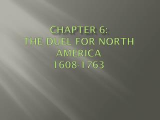 Chapter 6:  The  Duel for North  America 1608-1763