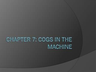 Chapter 7: Cogs in The Machine