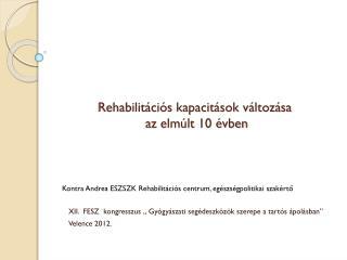 Rehabilitációs kapacitások változása  az elmúlt 10 évben