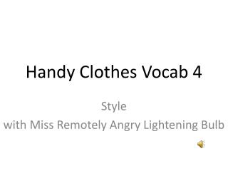Handy Clothes  Vocab  4