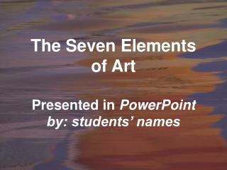 The Seven Elements of Art Presented