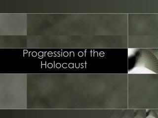 Progression of the Holocaust