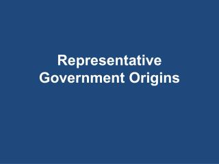 Representative Government Origins