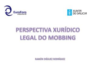 PERSPECTIVA XURÍDICO LEGAL DO MOBBING