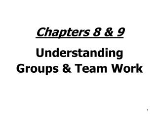 Chapters 8 & 9 Understanding Groups & Team Work