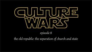 episode  8 the old republic: the separation of church and state