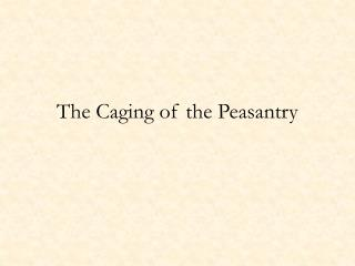 The Caging of the Peasantry