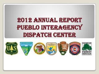 2012 Annual Report Pueblo Interagency Dispatch Center