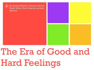 The Era of Good and Hard Feelings