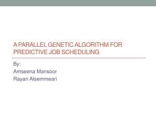 A Parallel  Genetic  Algorithm  FOR Predictive Job Scheduling