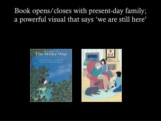 Book opens/closes with present-day family; a powerful visual that says 'we are still here'