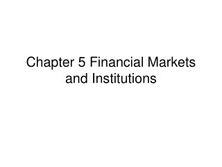 Chapter 5 Financial Markets and Institutions