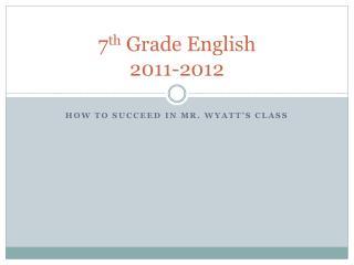 7 th  Grade English 2011-2012