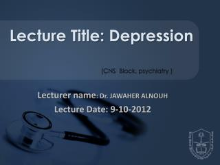 Lecturer name : Dr. JAWAHER ALNOUH Lecture Date: 9-10-2012