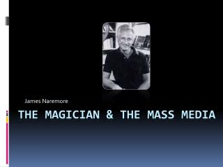 The magician & the Mass media