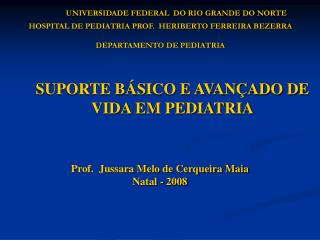 UNIVERSIDADE FEDERAL  DO RIO GRANDE DO NORTE HOSPITAL DE PEDIATRIA PROF.  HERIBERTO FERREIRA BEZERRA  DEPARTAMENTO DE PE