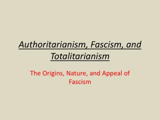 Authoritarianism, Fascism, and Totalitarianism