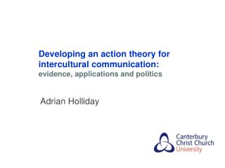 Developing an action theory for intercultural communication:  evidence , applications and politics