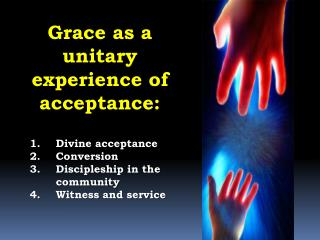 Divine acceptance Conversion Discipleship in the community Witness and service
