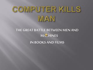 COMPUTER KILLS MAN