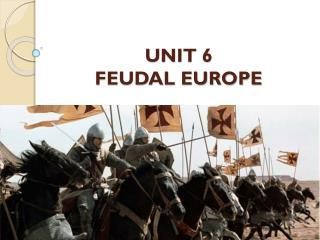 UNIT 6  FEUDAL EUROPE