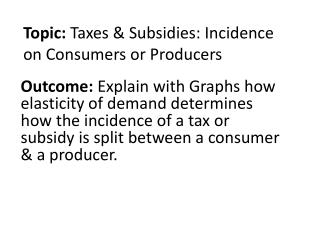 Topic :  Taxes & Subsidies: Incidence on Consumers or Producers