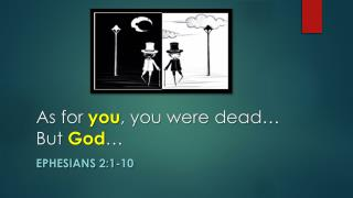 As for  you , you were dead… But  God …