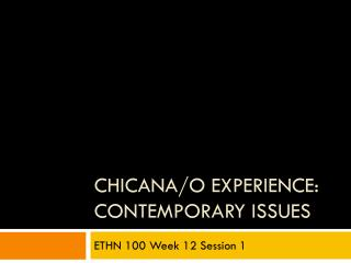Chicana/o  Experience: Contemporary Issues