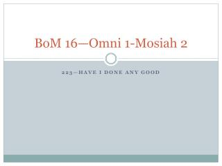 BoM  16—Omni 1-Mosiah 2