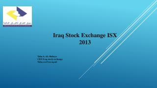 Iraq Stock Exchange ISX  2013 Taha  A. AL- Rubaye CEO Iraq stock exchange Taha.ceo@isx-iq.net