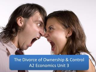 The Divorce of Ownership & Control A2 Economics Unit 3