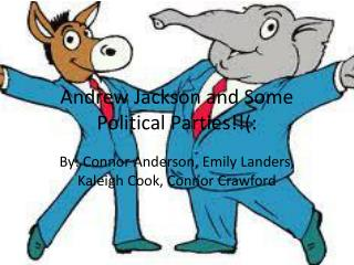 Andrew  J ackson and  S ome Political  P arties!!(: