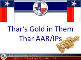 Thar's  Gold in Them  Thar  AAR/ IPs