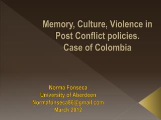 Memory, Culture, Violence in Post Conflict policies.  Case of Colombia