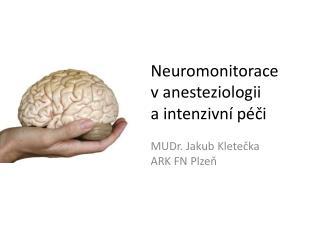 Neuromonitorace v anesteziologii  a intenzivní  péči