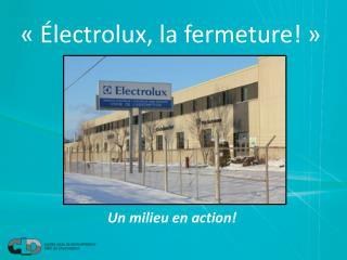 « Électrolux , la fermeture!»
