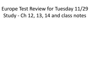 Europe Test Review for Tuesday 11/29 Study - Ch 12, 13, 14 and class notes
