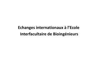 Echanges internationaux à l'Ecole Interfacultaire  de  Bioingénieurs